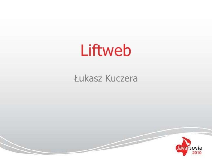 Liftweb<br />Łukasz Kuczera<br />