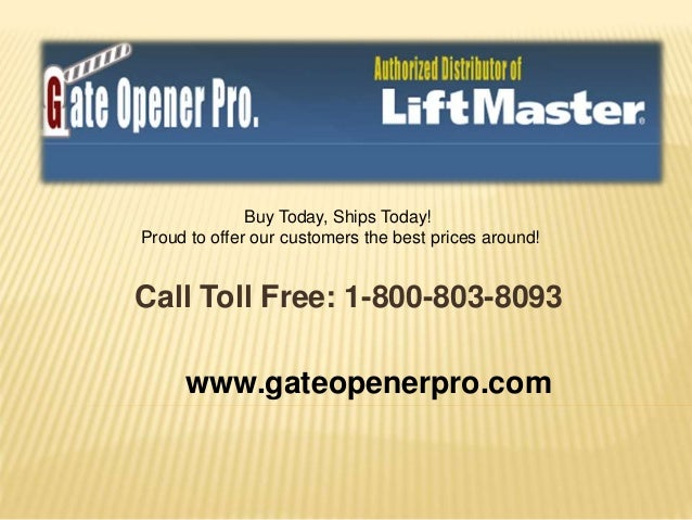 Call Toll Free: 1-800-803-8093 www.gateopenerpro.com Buy Today, Ships Today! Proud to offer our customers the best prices ...
