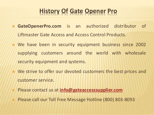 History Of Gate Opener Pro  GateOpenerPro.com is an authorized distributor of Liftmaster Gate Access and Access Control P...