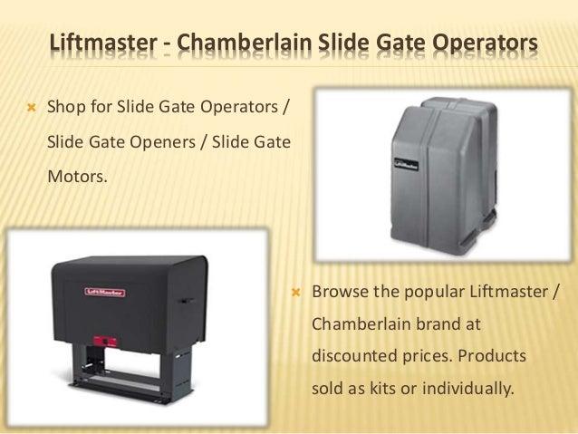 Liftmaster - Chamberlain Slide Gate Operators  Shop for Slide Gate Operators / Slide Gate Openers / Slide Gate Motors.  ...