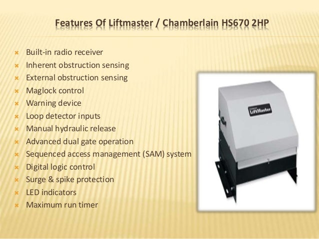 Features Of Liftmaster / Chamberlain HS670 2HP  Built-in radio receiver  Inherent obstruction sensing  External obstruc...