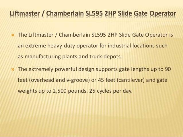 Liftmaster / Chamberlain SL595 2HP Slide Gate Operator  The Liftmaster / Chamberlain SL595 2HP Slide Gate Operator is an ...