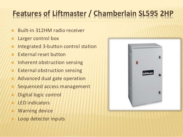 Features of Liftmaster / Chamberlain SL595 2HP  Built-in 312HM radio receiver  Larger control box  Integrated 3-button ...