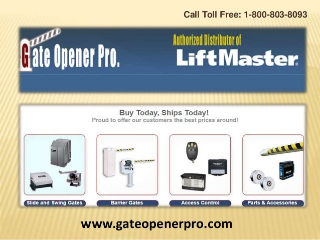 Call Toll Free: 1-800-803-8093 www.gateopenerpro.com