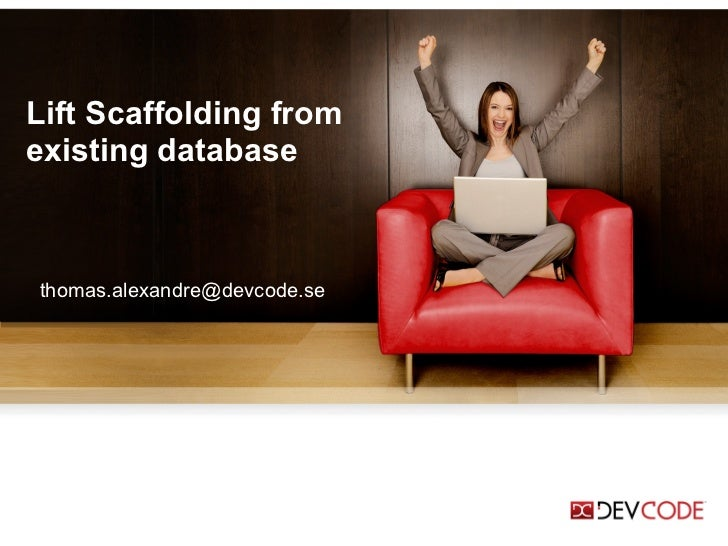 Lift Scaffolding from existing database [email_address]