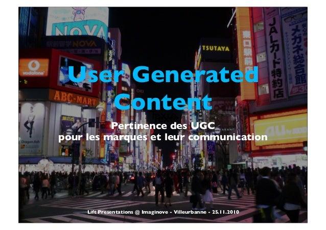 User Generated Content Pertinence des UGC pour les marques et leur communication TexteTexte Lift Presentations @ Imaginove...