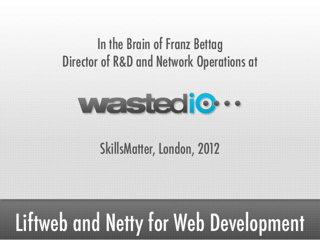 In the Brain of Franz Bettag      Director of R&D and Network Operations at             SkillsMatter, London, 2012Liftweb ...