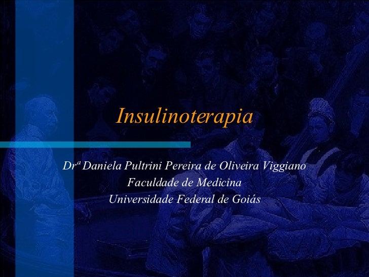 Insulinoterapia Dr ª  Daniela Pultrini Pereira de Oliveira Viggiano Faculdade de Medicina Universidade Federal de Goiás