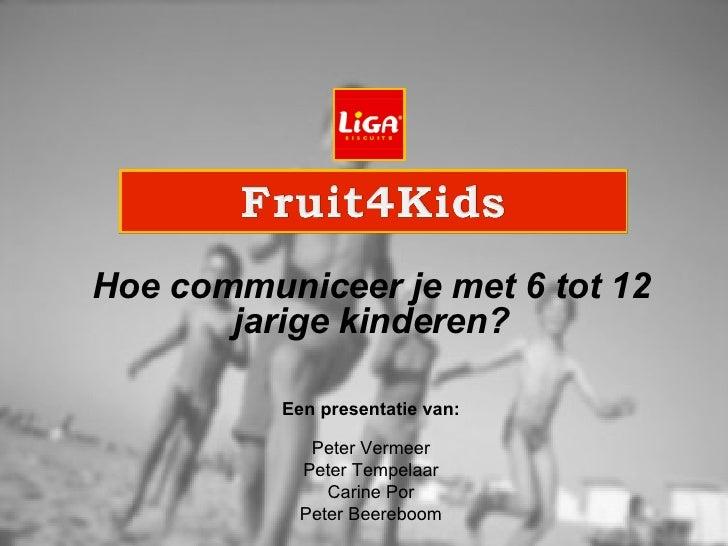 Hoe communiceer je met 6 tot 12 jarige kinderen? Een presentatie van: Peter Vermeer Peter Tempelaar Carine Por Peter Beere...