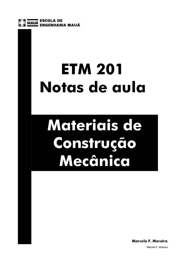 Introdução e ligações químicas Marcelo F. Moreira 1 ETM 201 Notas de aula Marcelo F. Moreira Materiais de Construção Mecân...
