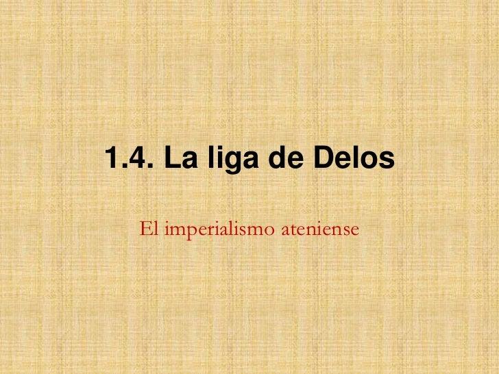 1.4. La liga de Delos<br />El imperialismo ateniense<br />