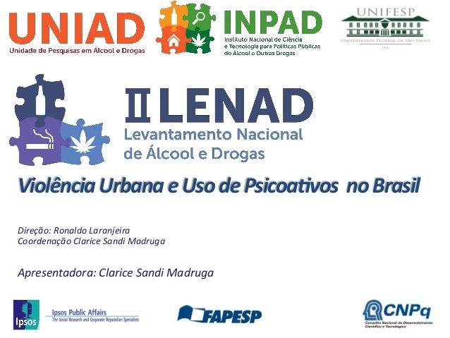 Violência  Urbana  e  Uso  de  Psicoa1vos    no  Brasil   Apresentadora:  Clarice  Sandi  Madruga...