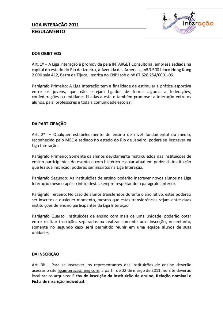 LIGA INTERAÇÃO 2011REGULAMENTODOS OBJETIVOSArt. 1º – A Liga Interação é promovida pela INTARGET Consultoria, empresa sedia...