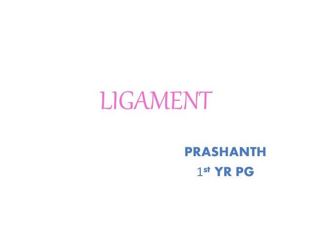 LIGAMENT PRASHANTH 1st YR PG