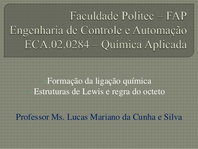 Formação da ligação químicaEstruturas de Lewis e regra do octetoProfessor Ms. Lucas Mariano da Cunha e Silva