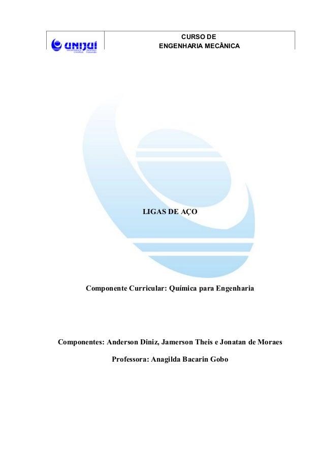 CURSO DE ENGENHARIA MECÂNICA LIGAS DE AÇO Componente Curricular: Química para Engenharia Componentes: Anderson Diniz, Jame...