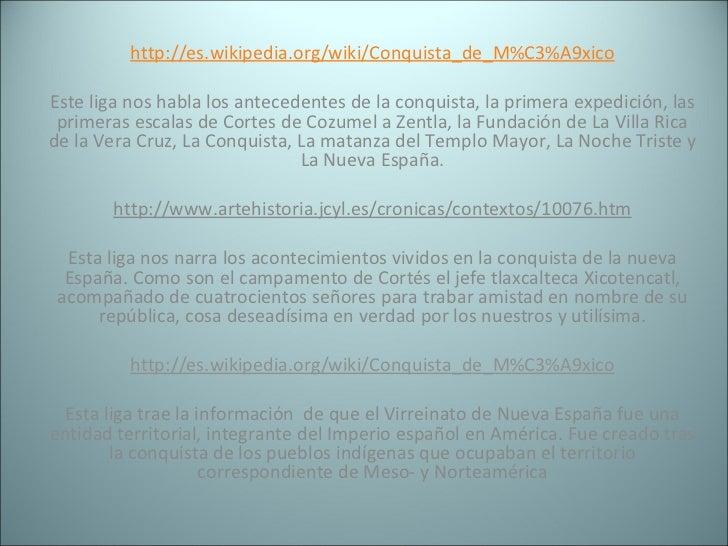 http://es.wikipedia.org/wiki/Conquista_de_M%C3%A9xico  Este liga nos habla los antecedentes de la conquista, la primera e...