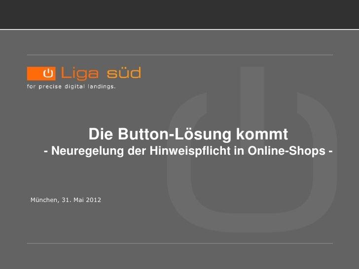 Neue Kennzeichnungspflicht                  Die Button-Lösung kommt    - Neuregelung der Hinweispflicht in Online-Shops - ...