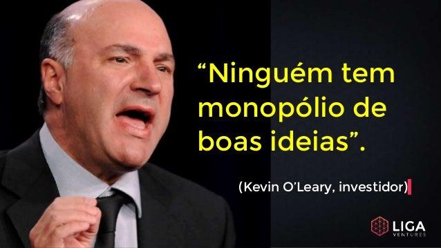 """""""Ninguém tem monopólio de boas ideias"""". (Kevin O'Leary, investidor)"""