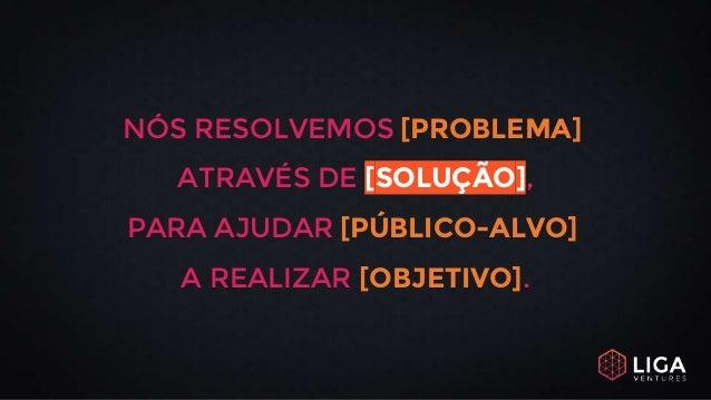 NÓS RESOLVEMOS [PROBLEMA] ATRAVÉS DE [SOLUÇÃO], PARA AJUDAR [PÚBLICO-ALVO] A REALIZAR [OBJETIVO].