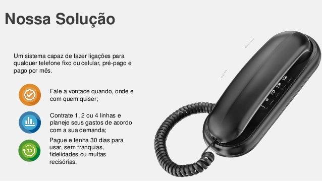 Nossa Solução Um sistema capaz de fazer ligações para qualquer telefone fixo ou celular, pré-pago e pago por mês.  Fale a ...
