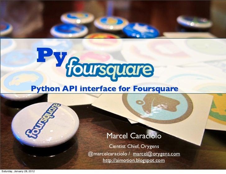 Py                      Python API interface for Foursquare                                          Marcel Caraciolo     ...