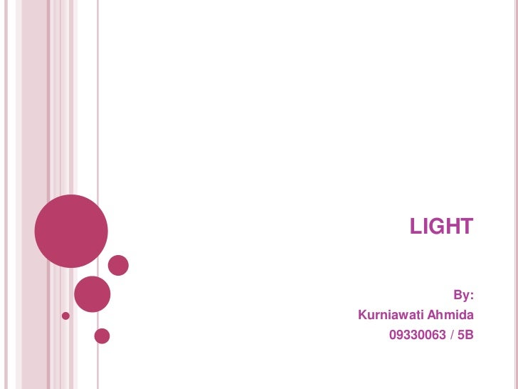 LIGHT             By:Kurniawati Ahmida    09330063 / 5B