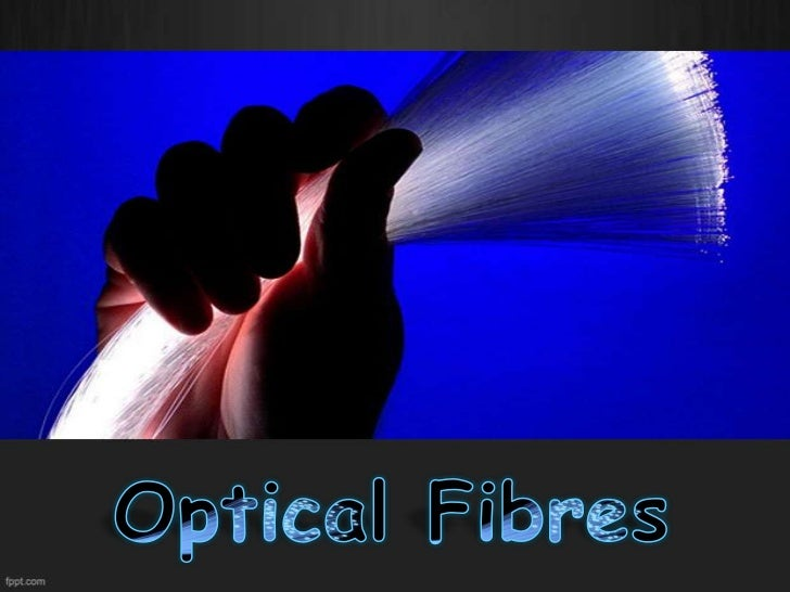 • Optical fibers are long, thin strands  of very pure glass usually the diameter  of a human hair; 120 µm.• They are arran...