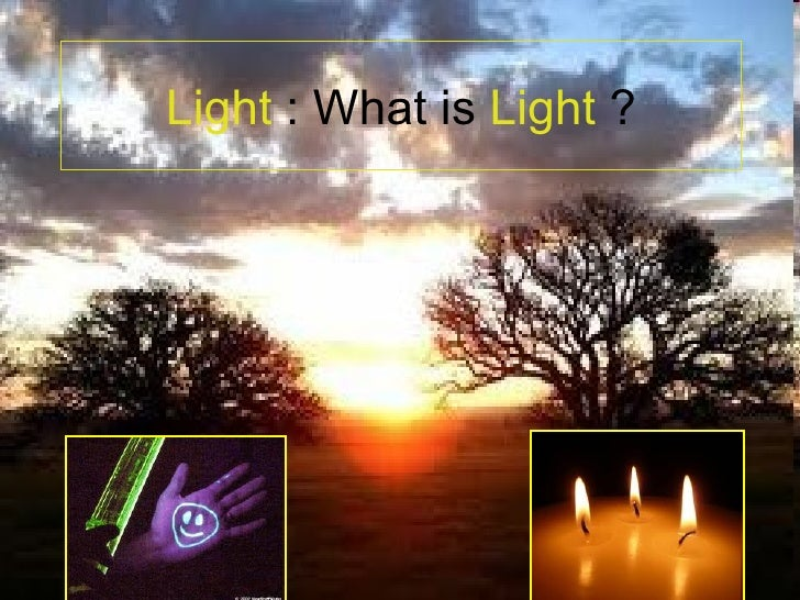 Light : What is Light ?