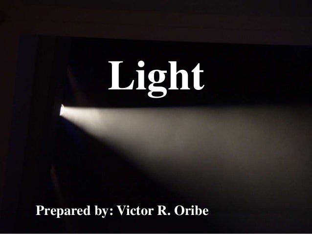 LightPrepared by: Victor R. Oribe