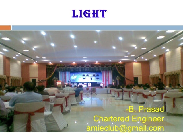 Light -B. Prasad Chartered Engineer amieclub@gmail.com