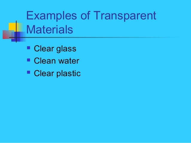 Example of transparent translucent and opaque objects.