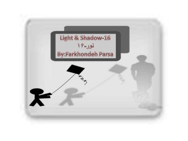 Light & Shadow-16   ? -J':  By: Farkhondeh Parsa