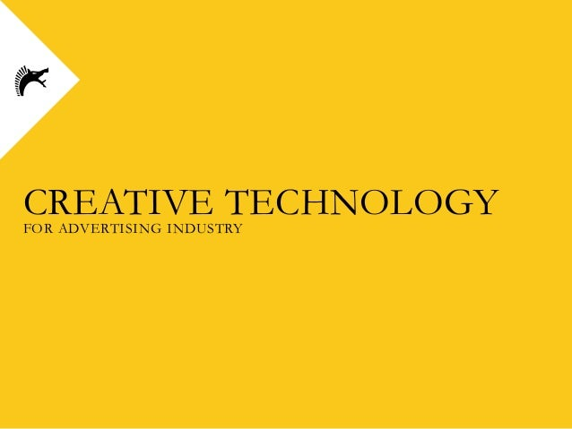 CREATIVE TECHNOLOGY FOR ADVERTISING INDUSTRY