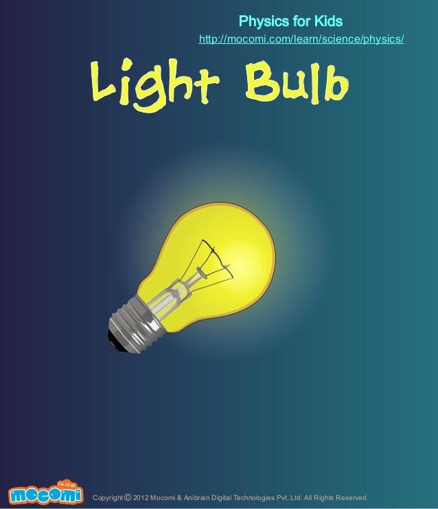 Physics for Kids http://mocomi.com/learn/science/physics/  Light Bulb  F UN FOR ME!  Copyright © 2012 Mocomi & Anibrain Di...