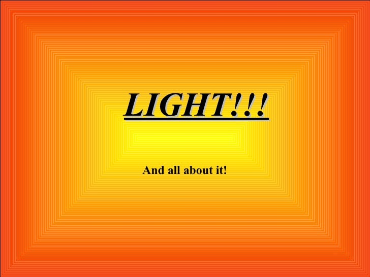 LIGHT!!! And all about it!