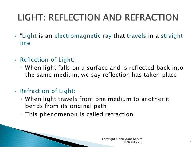 """ """"Light is an electromagnetic ray that travels in a straight line""""  Reflection of Light: ◦ When light falls on a surface..."""