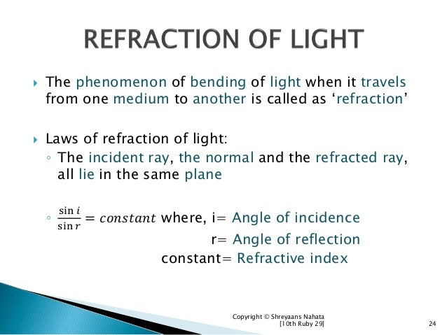  The phenomenon of bending of light when it travels from one medium to another is called as 'refraction'  Laws of refrac...