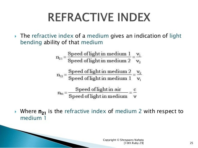  The refractive index of a medium gives an indication of light bending ability of that medium  Where n21 is the refracti...