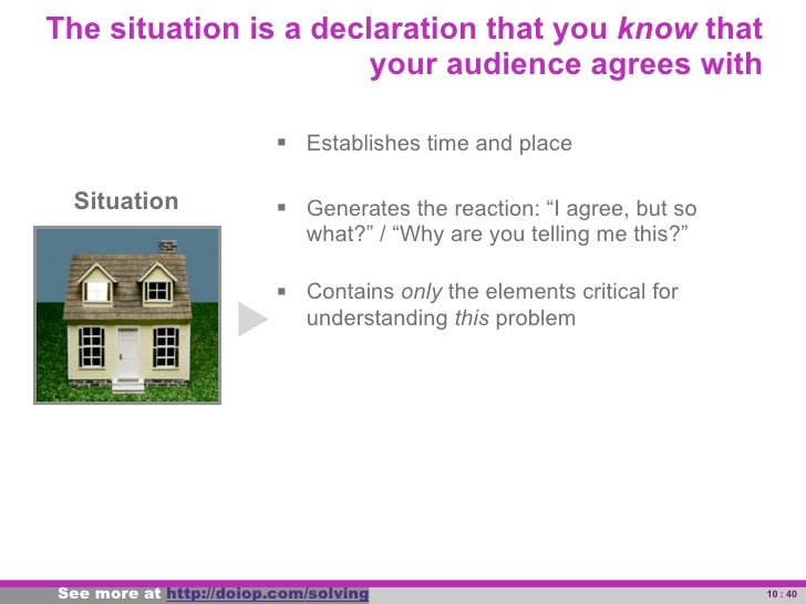 The situation is a declaration that you know that                            your audience agrees with                    ...