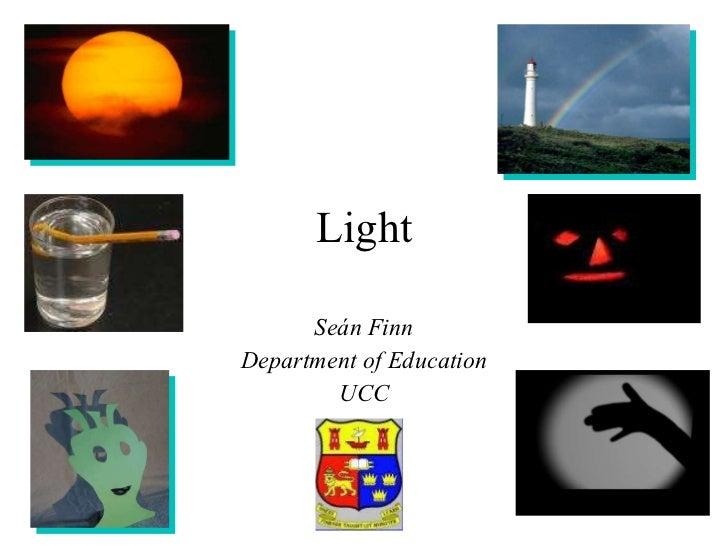 Light Seán Finn Department of Education UCC