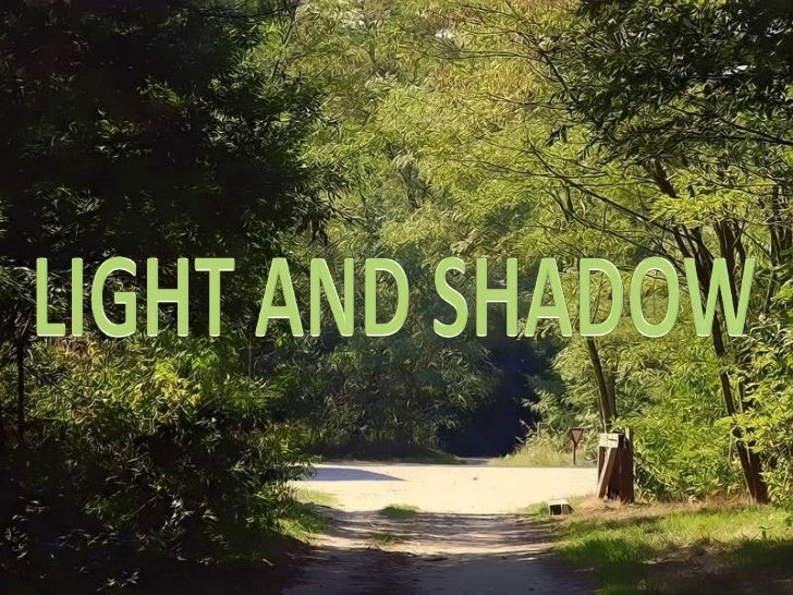 LIGHT AND SHADOW<br />