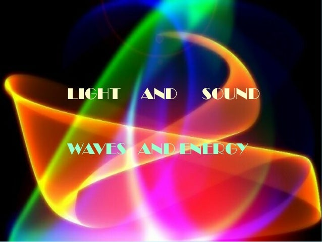LIGHT AND SOUND WAVES AND ENERGY ...