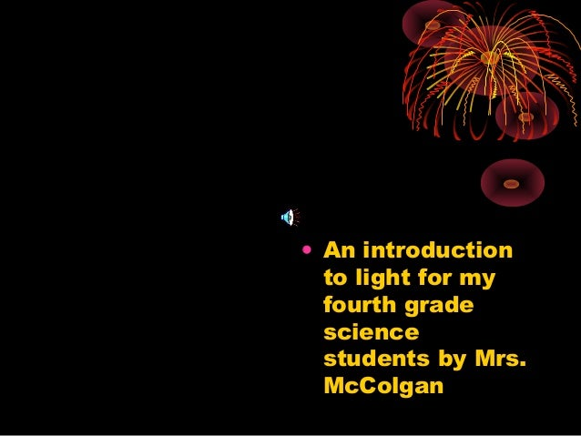 • An introduction  to light for my  fourth grade  science  students by Mrs.  McColgan