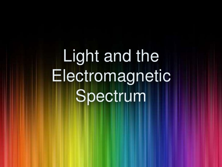 Light and the Electromagnetic Spectrum<br />