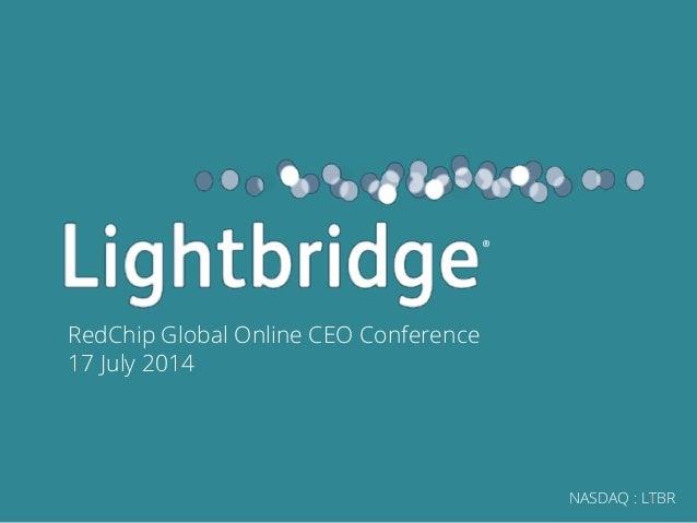 NASDAQ : LTBR RedChip Global Online CEO Conference 17 July 2014 1 ®