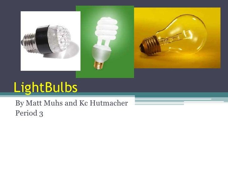 LightBulbs<br />By Matt Muhs and KcHutmacher<br />Period 3<br />