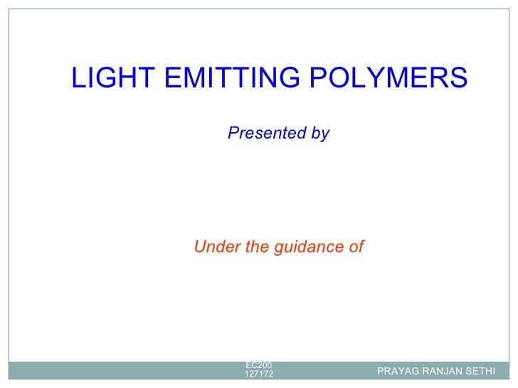 PRAYAG RANJAN SETHI EC200127172 Presented by Under the guidance of LIGHT EMITTING POLYMERS