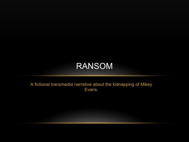 RANSOMA fictional transmedia narrative about the kidnapping of Mikey                            Evans.