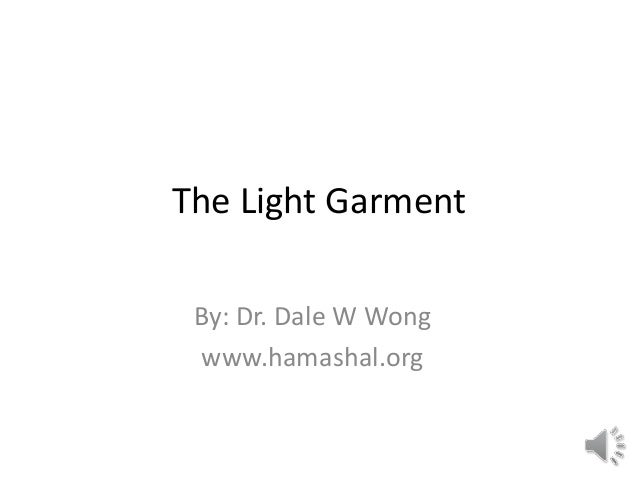 The Light Garment By: Dr. Dale W Wong www.hamashal.org